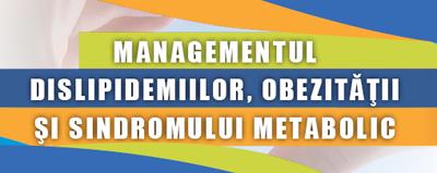 Conferinţa Managementul Dislipidemiilor, Obezităţii și Sindromului Metabolic